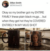 😅😅😅: Dillon Smith  @Dilicious23  Okay so my brother got my ENTIRE  FAMILY these plain black mugs.... but  when they get hot they're COVERED  ENTIRELY IN MY MUG SHOT 😅😅😅