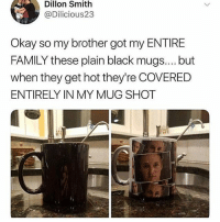 Genius: Dillon Smith  @Dilicious23  Okay so my brother got my ENTIRE  FAMILY these plain black mugs.... but  when they get hot they're COVERED  ENTIRELY IN MY MUG SHOT Genius