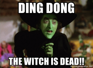 Ding dong The witch is DEAD!! - Wicked Witch Wizard of Oz | Meme ...: DING DONG  THE WITCH IS DEAD!!  memegenerator.net Ding dong The witch is DEAD!! - Wicked Witch Wizard of Oz | Meme ...