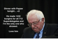 Dinner With Papaw Tonight: Dinner with Papaw  tonight... <3  He made 1432  burgers for all 712  Superdelegates and  I'm the only one who  showed.  Love him