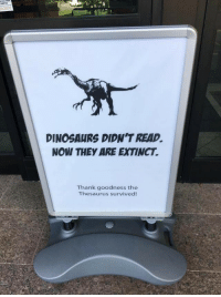 Funny, Memes, and Tumblr: DINOSAURS DIDN'T READ.  NOW THEY ARE EXTINCT.  Thank goodness the  Thesaurus survived! Funny Memes. Updated Daily! ⇢ FunnyJoke.tumblr.com 😀