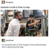 Starbucks, Image, and Dank Memes: dinuguan  Starbucks Unveils S7 Wake-Up Slap  trashboat  my favourite part of this image is how professionally  she is delivering that slap Finally a pick me up