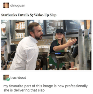 New item on Starbucks menu. Can't wait for the rush in the morning by yusef800 MORE MEMES: dinuguan  Starbucks Unveils S7 Wake-Up Slap  trashboat  my favourite part of this image is how professionally  she is delivering that slap New item on Starbucks menu. Can't wait for the rush in the morning by yusef800 MORE MEMES