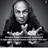 "Metal fact 1 Let me know If you want to see more of metal facts: Dio hated ""Rainbow in the dark"" so much that  he didn't want itto be included in the album ""Holy Diver  SOURCE: http://www.revolvermag.com/news/top-5-nost outrageous lacts-about-ronnie-ames-dio.html Metal fact 1 Let me know If you want to see more of metal facts"
