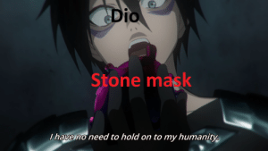 Anime, Humanity, and Mask: Dio  Stone mask  Ihave no need to hold on to my humanity It's the same thing.
