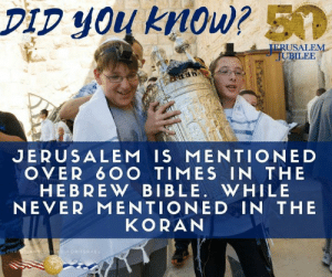 Memes, Bible, and Never: DIp you kMow? 50  ERUSALEN  ILEE  JERUSALEM IS MENTIONED  OVER 6 OO TIMES IN THE  HEBREW BIBLE. WHILE  NEVER MENTIONED IN THE  KORAN