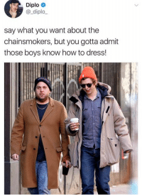 Diplo, Dress, and How To: Diplo  @_diplo_  say what you want about the  chainsmokers, but you gotta admit  those boys know how to dress!