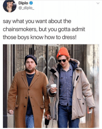 Memes, Diplo, and Dress: Diplo  @_diplo  say what you want about the  chainsmokers, but you gotta admit  those boys know how to dress! 🍁🍁🍁