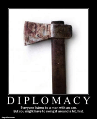 DV6: DIPLOMACY  Everyone listens to a man with an axe.  But you might have to swing it around a bit, first.  AngryDuck.com DV6