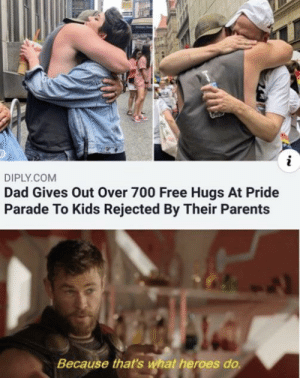 Dad, Parents, and Free: DIPLY.COM  Dad Gives Out Over 700 Free Hugs At Pride  Parade To Kids Rejected By Their Parents  Because that's what heroes do This guy being a bro