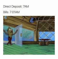 can't win: Direct Deposit: 7AM  Bills: 7:01AM can't win