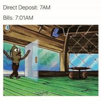Memes, Bills, and 🤖: Direct Deposit: 7AM  Bills: 7:01AM Y tho?? Bills are the absolute neediest thing ever 😩😭
