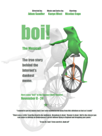 "<p>Here come dat boi&hellip; to Broadway! via /r/DatBoi <a href=""http://ift.tt/2aR5neL"">http://ift.tt/2aR5neL</a></p>: Directed by:  Adam Sandler  Music and lyrics by:  Kanye West  Starring:  Nicolas Cage  boi!  The Musical!  The true story  behind the  internet's  dankest  meme.  Here come ""boi!"" to the Eugene O'Neil Theatre!  November 8-24  ""I wanted to get my money back, but I also wanted to run away from this shitshow as fast as I could.""  ""There was a critic from Buzzfeed in the audience. Broadway is dead. Theater is dead. Boi! is the closest you  can come to shitting on Shakespeare's grave without flying to England and dropping your pants.""  ""It was lit, fam! Totes worth it, dank af!"" <p>Here come dat boi&hellip; to Broadway! via /r/DatBoi <a href=""http://ift.tt/2aR5neL"">http://ift.tt/2aR5neL</a></p>"