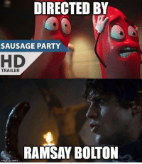 Game of Thrones, Party, and Com: DIRECTED BY  SAUSAGE PARTY  TRAILER  RAMSAY BOLTON  imgflip.com Sent by Leni Corpuz.