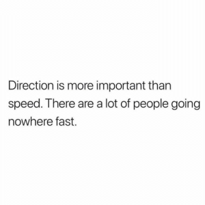 Hood, Speed, and Fast: Direction is more important than  speed. There are a lot of people going  nowhere fast Stay focused🙌
