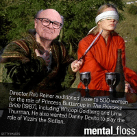 princess bride: Director Rob Reiner auditioned close to 500 women  for the role of Princess Buttercup in The Princess  Bride 1987, including Whoopi Goldberg and Uma  Thurman. He also wanted Danny Devito to play the  role of Vizzini the Sicilian.  mental doss  GETTY IMAGES