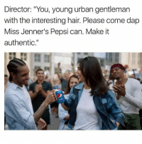 """You wont get these memes if you haven't seen the Kendal Pepsi commercial. If you have seen it slide till end 😂 • ➫➫ Follow @savagememesss for more posts daily: Director: """"You, young urban gentleman  with the interesting hair. Please come dap  Miss Jenner's Pepsi can. Make it  authentic."""" You wont get these memes if you haven't seen the Kendal Pepsi commercial. If you have seen it slide till end 😂 • ➫➫ Follow @savagememesss for more posts daily"""