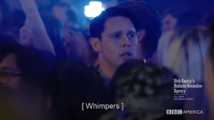 dirk-and-todd-are-a-little-gay:mood: Dirk Gently's  Holistic Detective  Agency  ALL NEW  SATURDAY 9/8C  [ Whimpers 1  BBCAMERICA dirk-and-todd-are-a-little-gay:mood