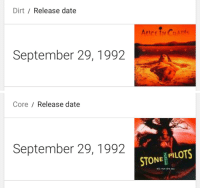 Target, Tumblr, and Blog: Dirt/ Release date  September 29, 1992   Core/ Release date  September 29, 1992  STONE! PILOTS jaroffliesinthevasoline:  Both Dirt and Core were released 24 years ago this month on September 29, 1992.