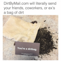 Funny, Meme, and The Link: DirtBy Mail.com will literally send  your friends, coworkers, or ex's  a bag of dirt  You're a dirtbag.  Know someone who is a  dirtbag? OMG😂@dirtbymail is AMAZING😭 CLICK THE LINK IN MY BIO (or theirs) and send a bag of dirt, to a dirtbag📦😂