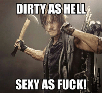 Memes, Sexy, and Dirty: DIRTY AS HELL  SEXY AS FUCK! Amen !! ~kathy