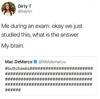 Funny Memes. Updated Daily! ⇢ FunnyJoke.tumblr.com 😀: Dirty T  @taylvr  Me during an exam: okay we just  studied this, what is the answer  My brain:  Mac DeMarco@Msldemarco Funny Memes. Updated Daily! ⇢ FunnyJoke.tumblr.com 😀