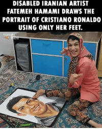 Cristiano Ronaldo, Memes, and Ronaldo: DISABLED IRANIAN ARTIST  FATEMEH HAMAMI DRAWS THE  PORTRAIT OF CRISTIANO RONALDO  USING ONLY HER FEET Amazing 👍🏻❤️ ... ➡️Credit: @thefootballarena