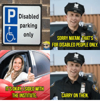 Memes, Sorry, and 🤖: Disabled  parking  only  TSOKAYISIDED WITH  THE INSTITUTE  SORRY MAAMAHATS  FOR DISABLED PEOPLE ONLY  CARRY ON THEN Ah. I see.