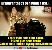 ˜»: Disadvantages of having a DSLR:  Co  Nikon  DTOO  1.Yaar meri pics click karde  2.Meri pics send karde  3.Bhai kuch dino ke liye apna DSLR dede  f/laughingcolours