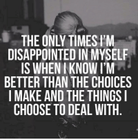Im Better: DISAPPOINTEDIN MYSELF  IS WHEN KNOW I'M  BETTER THAN THE CHOICES  I MAKE AND THE THINGS I  CHOOSE TO DEAL WITH