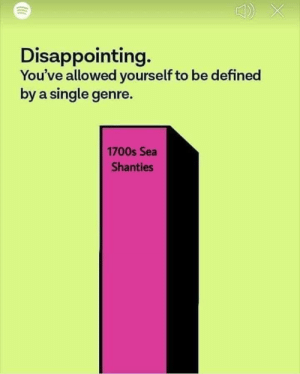 Disappointing: Disappointing.  You've allowed yourself to be defined  by a single genre.  1700s Sea  Shanties Disappointing