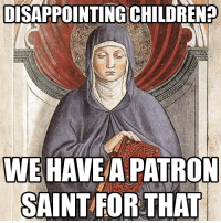 As a summer camp counselor, I feel like a lot of those parents should pray to St. Monica: DISAPPOINTINGCHILDREN  WE HAVE/A PATRON  SAINT FOR THAT As a summer camp counselor, I feel like a lot of those parents should pray to St. Monica