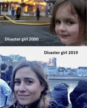 We are getting older.: Disaster girl 2000  Disaster girl 2019 We are getting older.