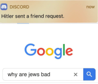 "Bad, Fresh, and Google: DISCORD  Hitler sent a friend request.  now  Google  why are jews bad <p>Is this worth investing??? Fresh take on old idea. via /r/MemeEconomy <a href=""http://ift.tt/2G0HXqD"">http://ift.tt/2G0HXqD</a></p>"