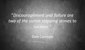 """Failure, Success, and Dale Carnegie: """"Discouragement and failure are  two of the surest stepping stones to  success  Dale Carnegie"""