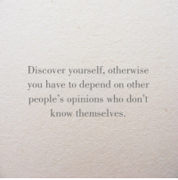 Discover, Who, and You: Discover yourself, otherwise  you have to depend on other  people's opinions who don't  know themselves