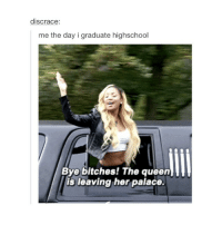 Bitch, Queen, and Summer: discrace:  me the day i graduate highschool  Bye bitches! The queen  is leaving her palace. I can't wait for summer😋