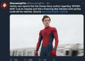 Disney, Sony, and Spider: DiscussingFilm @Discussing Film 9m  FVariety now reports that the Disney-Sony conflict regarding 'SPIDER-  MAN' is at an impasse and that a financing deal between both parties  could still be reached. (Source: wp.me/p2WgDE-1jqXoF)  t 486  104  1.1K fyeahmarvel:  Fingers Crossed!