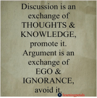Keep Sharing :): Discussion is an  exchange of  THOUGHTS &  KNOWLEDGE,  promote it  Argument is an  exchange of  EGO &  IGNORANCE  avoid it  Mearning petals Keep Sharing :)