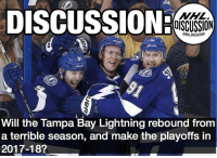 Memes, National Hockey League (NHL), and Lightning: DISCUSSION:  NHL  DISCUSSION  Will the Tampa Bay Lightning rebound from  a terrible season, and make the playoffs in  2017-18? Once thought to be a cup contender, the Lightning missed the playoffs. Many players were thrown out the door due to salary cap constraints, but they still have their young core. Will the Lightning turn things around in 2017-18? Lightning TampaBay nhldiscussion Stamkos Johnson Palat Kucherov