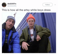 Dress, White, and All The: disGOSTin  @proletariatitty  Follow  This is how all the artsy white boys dress
