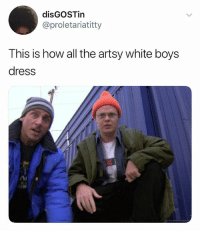 Memes, True, and Dress: disGOSTin  @proletariatitty  This is how all the artsy white boys  dress True or not