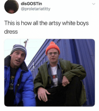 Omg, Dress, and White: disGOSTin  @proletariatitty  This is how all the artsy white boys  IS IS  dress @omg is a must follow, they'll make your day better