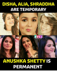 Anushka Shetty!: DISHA, ALIA, SHRADDHA  ARE TEMPORARY  VC J  WWW. RVCJ.COM  ANUSHKA SHETTY IS  PERMANENT Anushka Shetty!