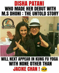 Disha Patani: DISHA PATANI  WHO MADE HER DEBUT WITH  M.S DHONI THE UNTOLD STORY  f InsTA  HH  WILL NEXT APPEAR IN KUNG FU YOGA  WITH NONE OTHER THAN  JACIKE CHAN Disha Patani