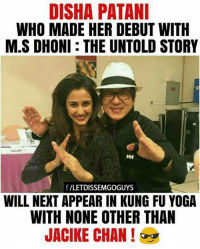 Kung Fu Yoga: DISHA PATANI  WHO MADE HER DEBUT WITH  M.S DHONI THE UNTOLD STORY  HH  f /LETDISSEMGOGUYS  WILL NEXT APPEAR IN KUNG FU YOGA  WITH NONE OTHER THAN  JACIKE CHAN