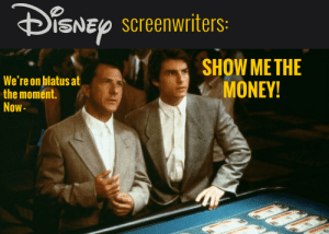 The remakes keep on coming: DiSNEp SCreenwriters:  SHOW ME THE  MONEY!  We're on hiatus at  the moment.  Now- The remakes keep on coming