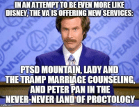 DISNEw.THE VAISOFFERING NEWSERVICES:  PTSD MOUNTAIN, LADYAND  THE TRAMP MARRIAGECOUNSELING,  AND PETER PANIN THE  NEVER-NEVER LANDOF PROCTOLOGY