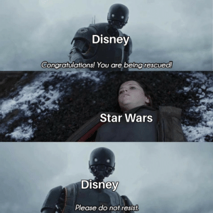 Did you hear the Tragedy of Darth Disney? He could buy good movies but not create them.: Disney  Congratulations! You are being rescued!  Star Wars  Disney  Please do not resist Did you hear the Tragedy of Darth Disney? He could buy good movies but not create them.