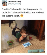 you sneaky kid: Disney Mommy  @4Ever waiting  Food isn't allowed in the living room. His  tablet isn't allowed in the kitchen. He beat  the system. quit. you sneaky kid